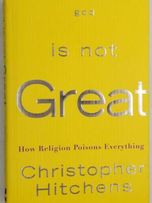 God Is Not Great: How Religion Poisons Everything - Christopher Hitchens 2004