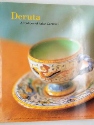 Deruta: A Tradition of Italian Ceramics - Elizabeth Helman Minchilli 1998