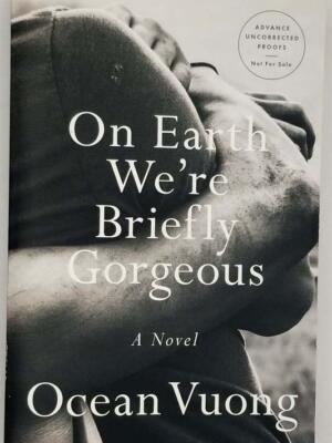 On Earth We're Briefly Gorgeous - Ocean Vuong 2019 ARC Uncorrected Proof | 1st Edition