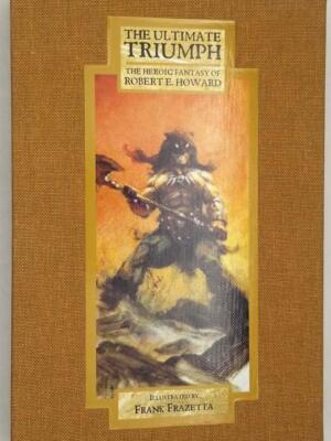 The Ultimate Triumph - Robert E. Howard Ltd. Edition (Frank Frazetta Illus.)