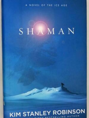 Shaman - Kim Stanley Robinson 2014 | 1st Edition SIGNED