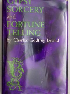 Gypsy Sorcery and Fortune Telling - Charles Godfrey Leland 1962 | 1st Edition