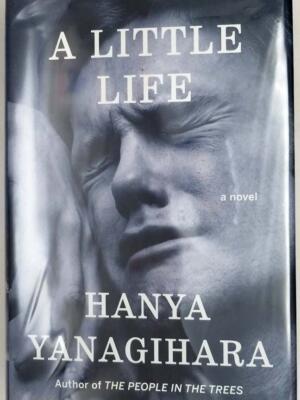 A Little Life - Hanya Yanagihara 2015 | 1st Edition