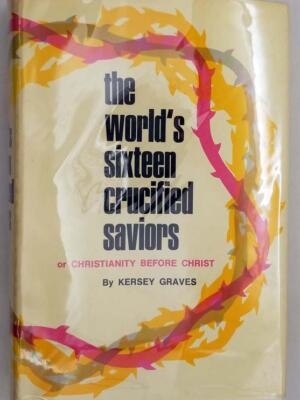 The World's Sixteen Crucified Saviours - Kersey Graves 1971