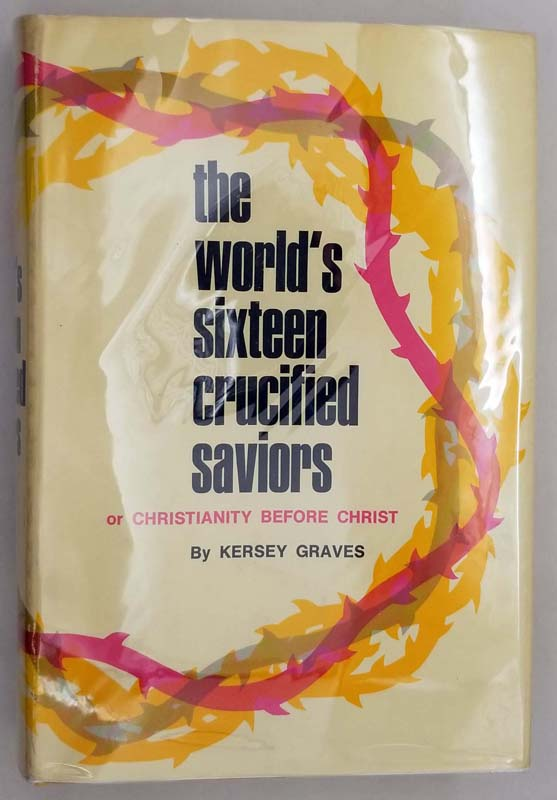 The World's Sixteen Crucified Saviours - Kersey Graves 1971